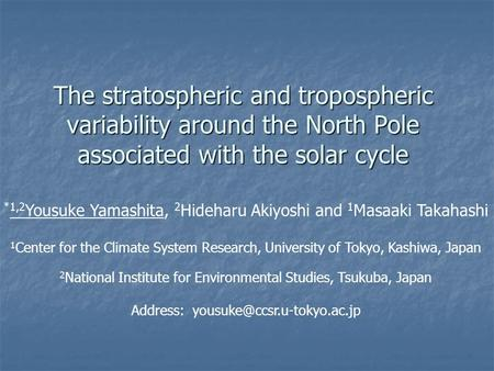 The stratospheric and tropospheric variability around the North Pole associated with the solar cycle *1,2 Yousuke Yamashita, 2 Hideharu Akiyoshi and 1.