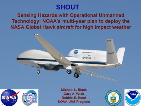 Sensing Hazards with Operational Unmanned Technology: NOAA's multi-year plan to deploy the NASA Global Hawk aircraft for high impact weather Michael L.
