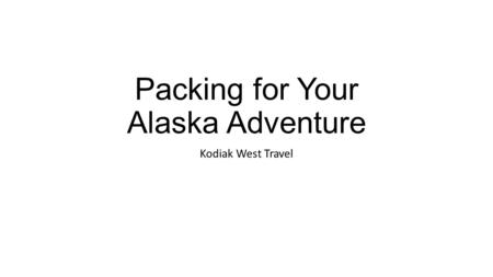 Packing for Your Alaska Adventure Kodiak West Travel.