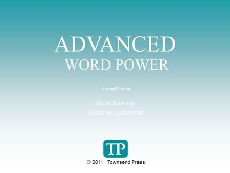 ADVANCED WORD POWER Second Edition B ETH J OHNSON J ANET M. G OLDSTEIN © 2011 Townsend Press.