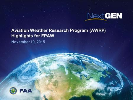 Federal Aviation Administration Aviation Weather Research Program (AWRP) Highlights for FPAW November 19, 2015.