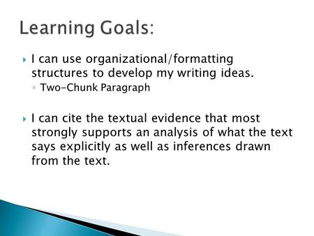  I can use organizational/formatting structures to develop my writing ideas. ◦ Two-Chunk Paragraph  I can cite the textual evidence that most strongly.