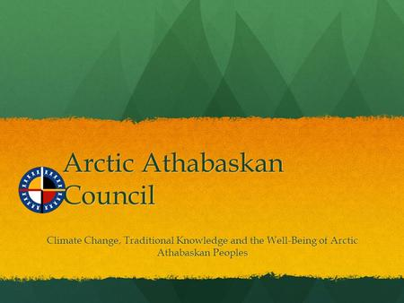 Arctic Athabaskan Council Climate Change, Traditional Knowledge and the Well-Being of Arctic Athabaskan Peoples.