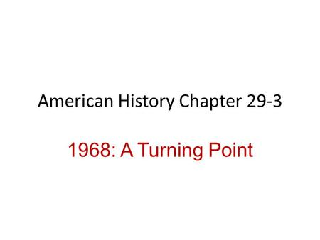 American History Chapter 29-3 1968: A Turning Point.