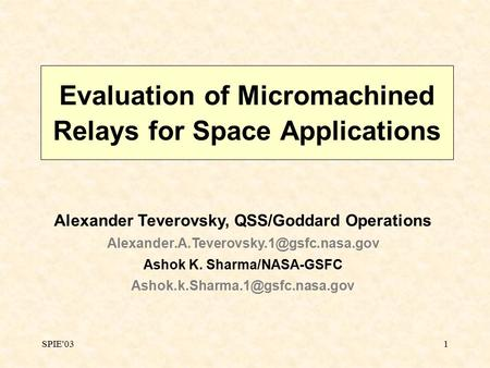 SPIE'031 Evaluation of Micromachined Relays for Space Applications Alexander Teverovsky, QSS/Goddard Operations