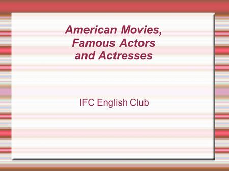 American Movies, Famous Actors and Actresses IFC English Club.