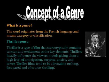 What is a genre? The word originates from the French language and means category or classification. Thriller genre: Thriller is a type of film that stereotypically.
