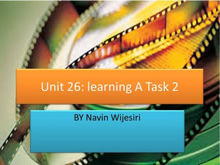 Unit 26: learning A Task 2 BY Navin Wijesiri. Who are auteurs? An auteur is a filmmaker whose individual style and complete control over all elements.