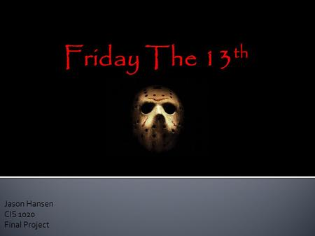 Jason Hansen CIS 1020 Final Project  There has been a lot of debate on if a sequel should be commissioned for the Friday the 13 th remake.  We will.