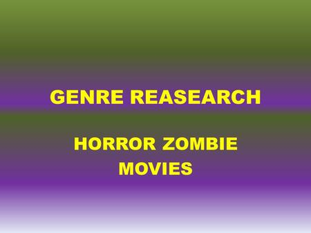 GENRE REASEARCH HORROR ZOMBIE MOVIES. WHAT IS A HORROR ZOMBIE MOVIE ? Horror films seek to elicit a negative emotional reaction from viewers by playing.