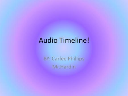 Audio Timeline! BY: Carlee Phillips Mr.Hardin. 1870s The very first Phonograph Cylinder recording was made by Thomas Edison. They were made by the outside.