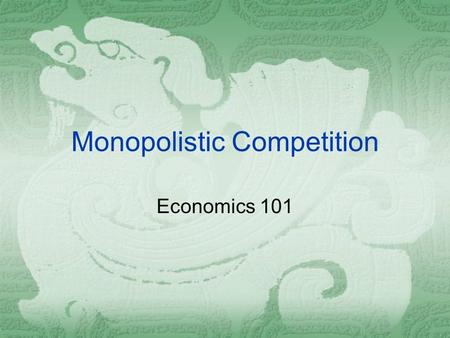 Monopolistic Competition Economics 101. Definition  Monopolistic Competition  Many firms selling products that are similar but not identical.  Markets.