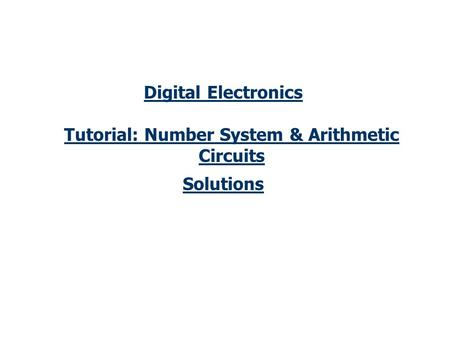 Digital Electronics Tutorial: Number System & Arithmetic Circuits Solutions.