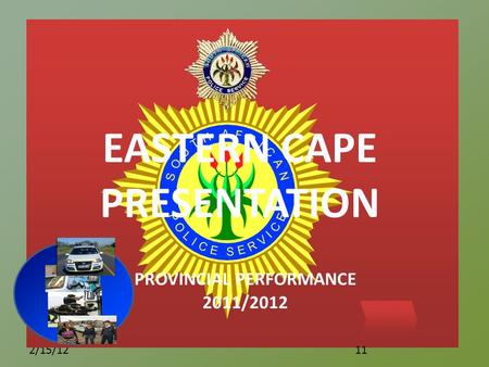 Click to edit Master subtitle style 2/15/12 11 EASTERN CAPE PRESENTATION PROVINCIAL PERFORMANCE 2011/2012.