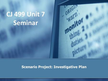 CJ 499 Unit 7 Seminar Scenario Project: Investigative Plan.