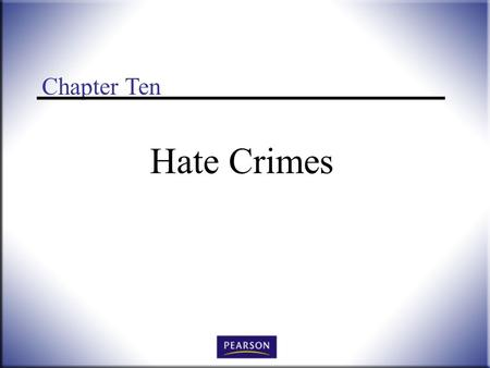 Chapter Ten Hate Crimes. Victimology: Legal, Psychological, and Social Perspectives, 3 rd ed. Wallace and Roberson © 2011 Pearson Higher Education, Upper.