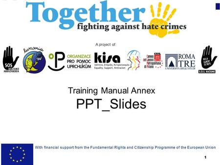 1 Training Manual Annex PPT_Slides With financial support from the Fundamental Rights and Citizenship Programme of the European Union A project of: