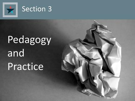 Section 3 Pedagogy and Practice. We know that our society demands schools that produce students with the complex intellectual skills that are needed by.