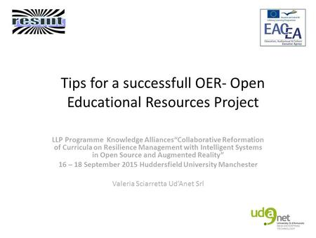 "Tips for a successfull OER- Open Educational Resources Project LLP Programme Knowledge Alliances""Collaborative Reformation of Curricula on Resilience Management."
