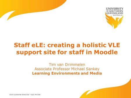 Staff eLE: creating a holistic VLE support site for staff in Moodle Tim van Drimmelen Associate Professor Michael Sankey Learning Environments and Media.