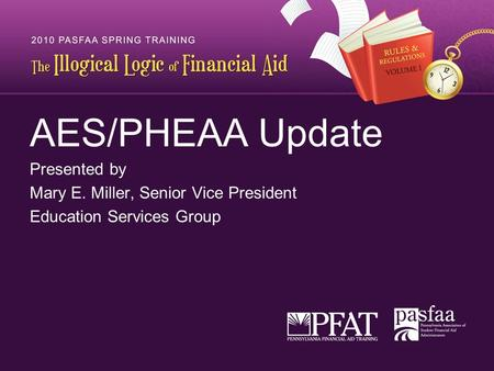 AES/PHEAA Update Presented by Mary E. Miller, Senior Vice President Education Services Group.