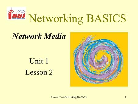 Lesson 2—Networking BASICS1 Networking BASICS Network Media Unit 1 Lesson 2.