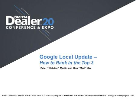 "Google Local Update – How to Rank in the Top 3 Peter ""Webdoc"" Martin and Ron ""Mad"" Max Full Name I Company I Job Title I Email Peter ""Webdoc"" Martin &"