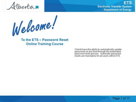 Page 1 of 17 To the ETS – Password Reset Online Training Course Clients have the ability to automatically update passwords at any time through the automated.