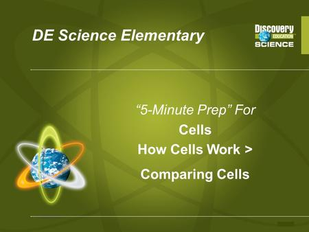 "DE Science Elementary ""5-Minute Prep"" For Cells How Cells Work > Comparing Cells."