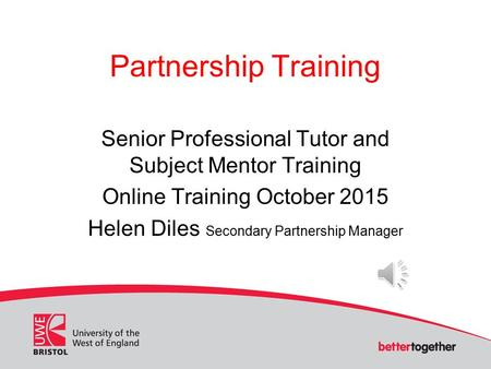 Partnership Training Senior Professional Tutor and Subject Mentor Training Online Training October 2015 Helen Diles Secondary Partnership Manager.