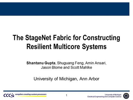 University of Michigan Electrical Engineering and Computer Science University of Michigan Electrical Engineering and Computer Science 1 The StageNet Fabric.