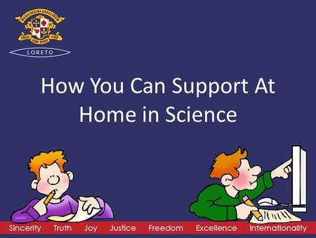 Sincerity Truth Joy Justice Freedom Excellence Internationality How You Can Support At Home in Science.