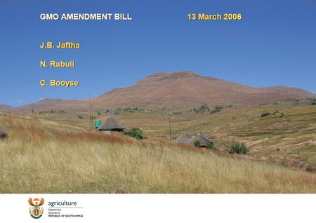 GMO AMENDMENT BILL13 March 2006 J.B. Jaftha N. Rabuli C. Booyse.