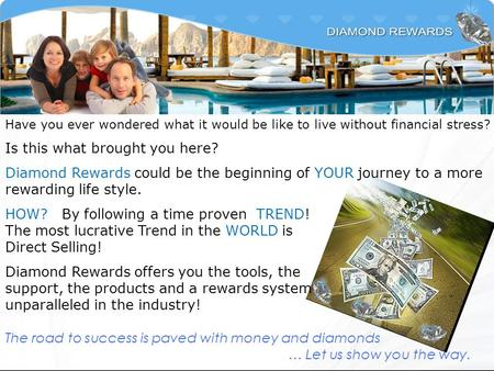 Have you ever wondered what it would be like to live without financial stress? Is this what brought you here? Diamond Rewards could be the beginning of.
