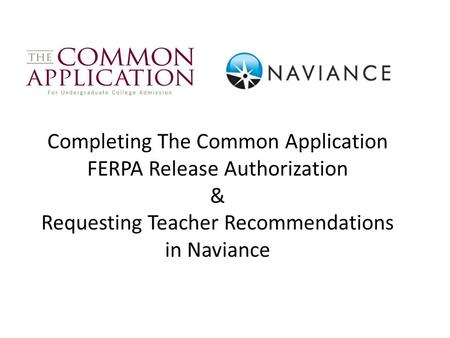 Completing The Common Application FERPA Release Authorization & Requesting Teacher Recommendations in Naviance.