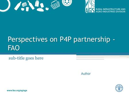 Author www.fao.org/ag/ags Perspectives on P4P partnership - FAO sub-title goes here.