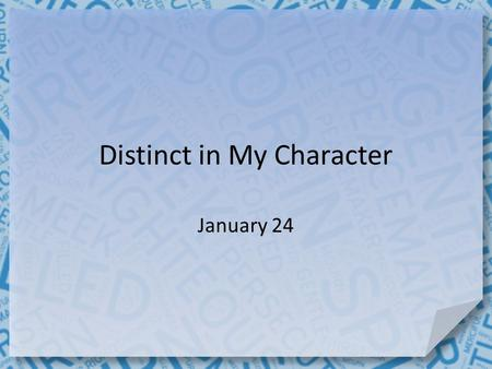 "Distinct in My Character January 24. Based on our culture's standards, what qualities exemplify a ""blessed"" life? God's standards of a blessed life are."