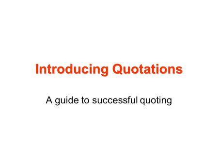 Introducing Quotations A guide to successful quoting.