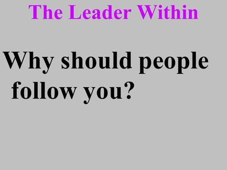 The Leader Within Why should people follow you?. The Leader Within --A Latino Leader? --A Leader of the Latino Community? --Both?