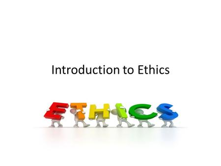 Introduction to Ethics. Learning goal: Develop a greater understanding of ethics and your own character. Vocabulary 1.ethics 2.values 3.attitudes 4.mission.