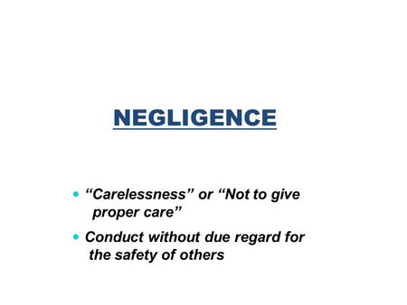 "NEGLIGENCE ""Carelessness"" or ""Not to give proper care"""