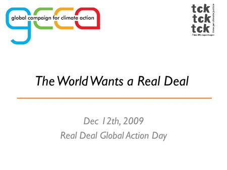 The World Wants a Real Deal Dec 12th, 2009 Real Deal Global Action Day.