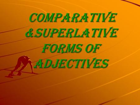 Comparative &superlative forms of adjectives Comparative &superlative forms of adjectives.