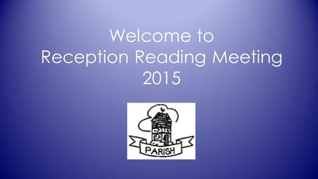 Welcome to Reception Reading Meeting 2015