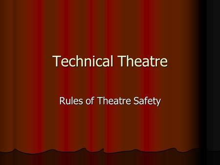 Technical Theatre Rules of Theatre Safety. Rule # 1 Follow directions the first time they are given or you may not use the equipment. Follow directions.