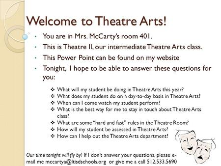Welcome to Theatre Arts! You are in Mrs. McCarty's room 401. This is Theatre II, our intermediate Theatre Arts class. This Power Point can be found on.