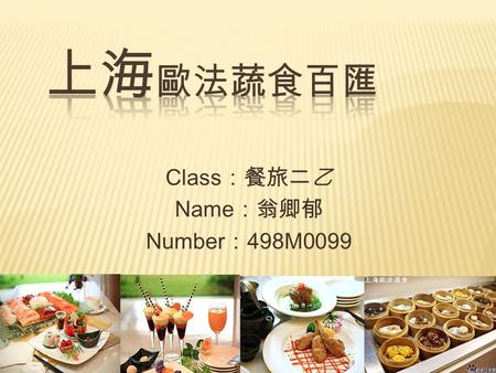 Class :餐旅二乙 Name :翁卿郁 Number : 498M0099. Address: Second Road Kaohsiung City 777,6th Floor, fraternity (Metro Red Line Station, Exit 5 R14 Dome) Tel:(