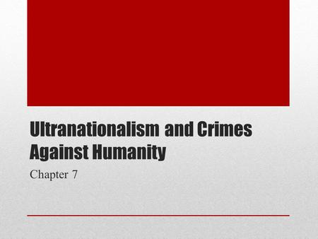 Ultranationalism and Crimes Against Humanity Chapter 7.