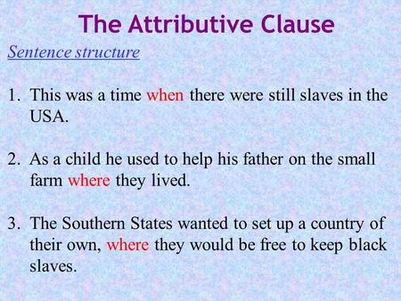 Sentence structure 1. This was a time when there were still slaves in the USA. 2. As a child he used to help his father on the small farm where they lived.