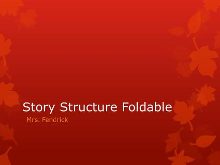 Story Structure Foldable Mrs. Fendrick. Characters Setting Conflict Plot Resolution Story Structure.